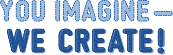 You Imagine - We Create